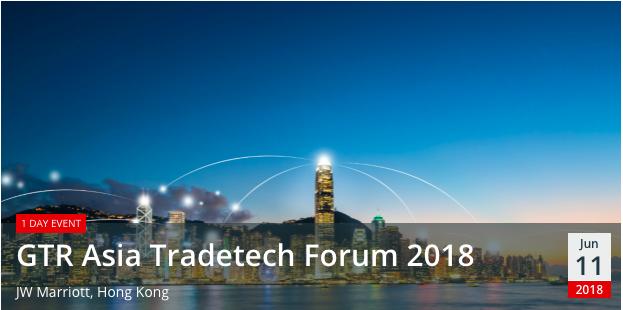 GTR Asia Tradetech Forum 2018